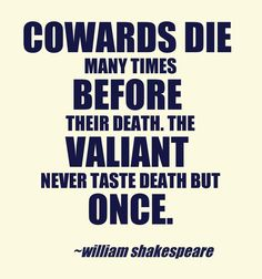 Being #brave. #shakespeare via http://leadershipcoachingblog.com/35-leadership-quotes-time-worlds-leaders/?sf9610352=1
