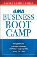 AMA business boot camp : management and leadership fundamentals that will see you successfully through your career / Edward T. Reilly.