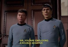 "Sir, you are employing a double negative. (Spock).  After the gangster says ""Nobody helps nobody but himself"".  Episode: A Piece of the Action, season 2, ST:TOS, 1968."