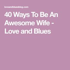 40 Ways To Be An Awesome Wife - Love and Blues