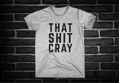 Excited to share the latest addition to my #etsy shop: That shit cray - Saying Funny Tumblr Hipster Teen Fun Graphic Gift Lifestyle Screen Print Tee Shirt T-Shirt Clothing Unisex 13 http://etsy.me/2nIXeRK #clothing #shirt #graphictee #fashion #tee #gift #tshirt #unisex