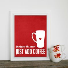 Instant Human:  Just Add Coffee  - Kitchen Coffee Art Print - Red Dot Heart Cup - 8x10 Mothers Day Kitchen Decor. $15.00, via Etsy.