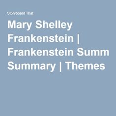Mary Shelley Frankenstein | Frankenstein Summary | Themes