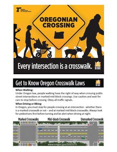 Oregonian crossing. Every intersection is a crosswalk. Get to know Oregon crosswalk laws, by the Oregon Department of Transportation, Transportation Safety Division