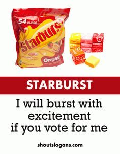 kids campaign school campaign slogan with candy. You dont need a yellow or orange straw burst as your secretary. Pick the pink or red , and thats me. Take a straw burst because I will burst with excitement if you vote for me School Campaign Ideas, School Campaign Posters, Campaign Slogans, Slogans For Student Council, Student Council Campaign, Homecoming Poster Ideas, Election Slogans, Student Body President, Student Gov