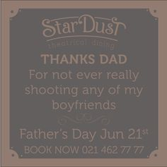 StarDust Theatrical Dining Father's Day 2015 My Boyfriend, Art Quotes, Fathers Day, Thankful, Dining, Books, Food, Libros, My Friend