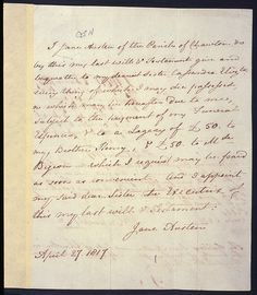 "Jane Austen's Will    Description: Last will and testament of the writer Jane Austen, written three months before her death. With the exception of a few small legacies, Jane left ""everything"" to her sister Cassandra.    Date: 27th April 1817"