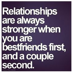 Relationships are always stronger when you're best friends first...