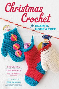 Christmas Crochet for Hearth, Home & Tree by Edie Eckman: Edie Eckman's 2014 Christmas Crochet Book