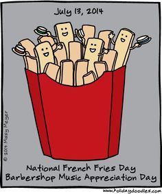 July 13, 2014: National French Fries Day; Barbershop Music Appreciation Day