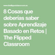 8 Cosas que deberías saber sobre Aprendizaje Basado en Retos | The Flipped Classroom Flip Learn, Problem Based Learning, Flipped Classroom, Classroom Organization, Videos, Math Equations, Technology, Web 2, Flipping
