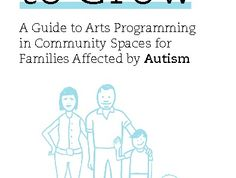 Room to Grow. A Guide to Arts Programming in Community Spaces for Families affected by Autism