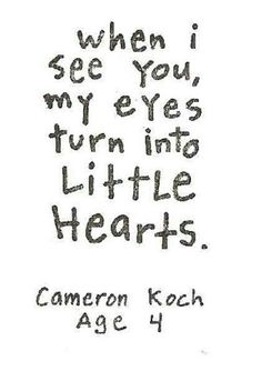 """""""when i see you, my eyes turn into little hearts."""" -Cameron Koch, age 4 