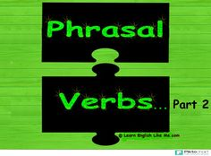 If you don't know how to learn phrasal verbs use a strategy that's going to help you to internalize them.