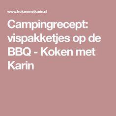 Campingrecept: vispakketjes op de BBQ - Koken met Karin