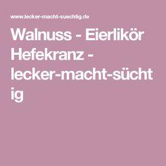 Walnuss - Eierlikör Hefekranz - lecker-macht-süchtig