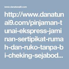 http://www.danatunai9.com/pinjaman-tunai-ekspress-jaminan-sertipikat-rumah-dan-ruko-tanpa-bi-cheking-sejabodetabek/