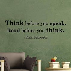 Think before you speak. Read before you think. - Fran Lebowitz This quote is going look great next to your big to be read pile!  SIZE: Please select a size from the options available. The size listed indicates the TOTAL height and TOTAL width of the design (including all letters and