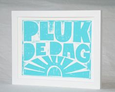 Pluk de Dag  Carpe Diem  Sieze the Day Dutch by RawArtLetterpress, $20.00