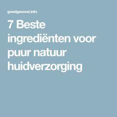 7 Beste ingrediënten voor puur natuur huidverzorging