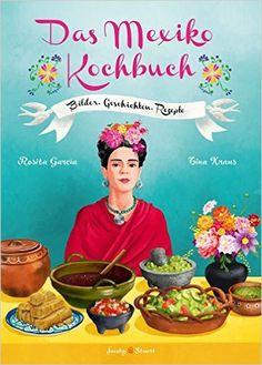 Das Mexiko Kochbuch: Bilder. Geschichten. Rezepte Illustrierte Länderküchen…