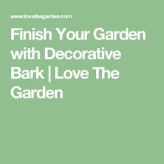 Finish Your Garden with Decorative Bark | Love The Garden