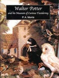 Waltr Potter and his Museum of CUrious Taxidermy