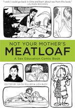 """Health and Wellness: A sex education comic book. """"Not Your Mother's Meatloaf"""" The book's website includes a great resource list!"""