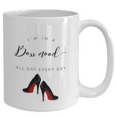 Boss Mood Inspirational Quote Mug - Boss Quotes Mug - Female Boss Gift - 11oz