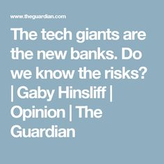 The tech giants are the new banks. Do we know the risks? | Gaby Hinsliff | Opinion | The Guardian