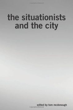 Tom McDonough  / Raoul Vaneigem - The Situationists and the City.
