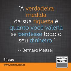 """""""A verdadeira medida da sua riqueza é quanto você valeria se perdesse todo o seu dinheiro."""" (Bernard Meltzer) #FelizNatal"""