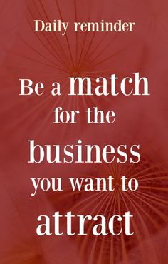 Daily reminder for business success. Be a match NOW for the business you want to…