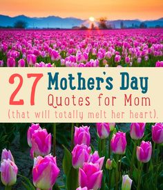 27 Mothers Day Quotes That Will Warm Her Heart. Great idea for mom quotes in a mother's day gift by DiyReady at http://diyready.com/27-mothers-day-quotes-that-will-warm-her-heart