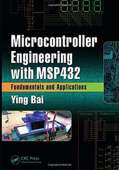 Microcontroller engineering with MSP432 : fundamentals and applications / Ying Bai