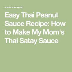 Easy Thai Peanut Sauce Recipe: How to Make My Mom's Thai Satay Sauce