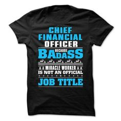 Chief Financial Officer Because BADASS miracle worker is not an official JOB TITLE T-Shirts, Hoodies, Sweatshirts, Tee Shirts (19.99$ ==> Shopping Now!)