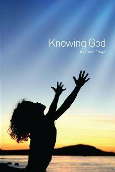 KNOWING GOD by EDOJA SANA, http://www.amazon.com/dp/B004HYHJMW/ref=cm_sw_r_pi_dp_iLkLqb0QDSCEC