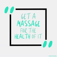 Schedule a massage... For the health of it.