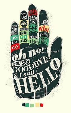 Hello not goodbye. you say goodbye and I say hello....hello, hello....