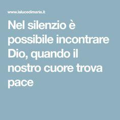 Nel silenzio è possibile incontrare Dio, quando il nostro cuore trova pace