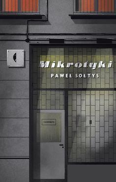 "Paweł Sołtys ""Mikrotyki"", Wydawnictwo Czarne / 2017 Graphic Design Studios, Poland, Locker Storage, Garage Doors, Home Appliances, Bar, Outdoor Decor, Books, Home Decor"