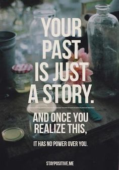 One of the best quotes I've found from pinterest. Makes things so much easier to move on from...it's just a story!