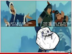Forever alone - Mulan style.