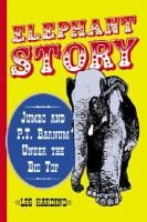 Elephant Story: Jumbo and P.T. Barnum Under the Big Top, by Les Harding