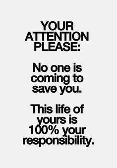 """""""SUA ATENÇÃO POR FAVOR: Ninguém vem para te salvar. Esta vida de vocês é 100% de sua responsabilidade."""""""
