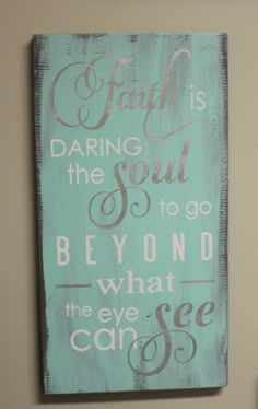 FAITH is daring the SOUL to go beyond what the eye can SEE/Inspirational/Subway Style/Seafoam/Gray/Silver/White