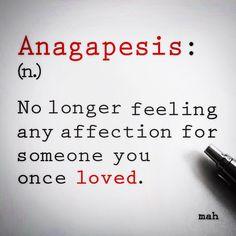 #anagapesis #noun #no #longer #feeling #any #affection #for #someone #you #once #loved #love #heartbroken #feelings #freedom #never #dontlookback #life #worthit #dictionary #wordscankill #pen #ink #mah