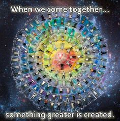 """""""When we come together, something greater is created."""" 