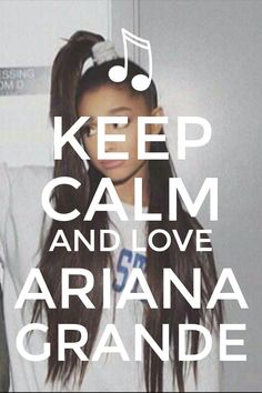Keep calm and love ariana grande my create